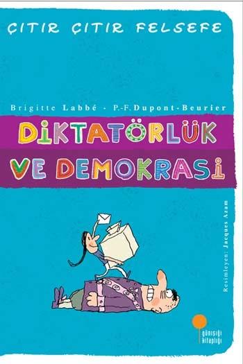 Diktatörlük ve Demokrasi Çıtır Çıtır Felsefe Dizisi Günışığı Kitaplığı