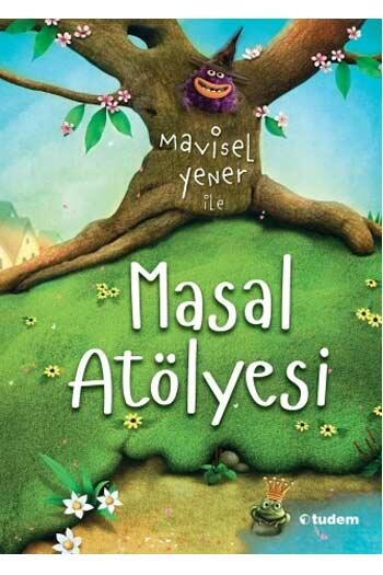 Mavisel Yener ile Masal Atölyesi Tudem Yayınları