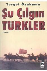Bilgi Yayınevi - Şu Çılgın Türkler Bilgi Yayınevi